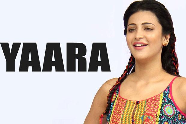 Shruti Haasan Talks About Her Latest Bollywood Film 'Yaara'