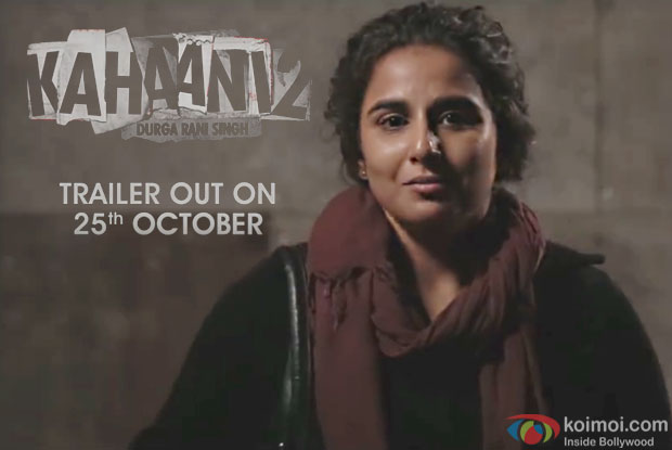 Durga Rani Singh has a message for everyone, Kahaani 2 Trailer out on 25th October