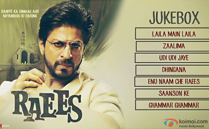 Check Out The Complete Audio Jukebox Of SRK Starrrer Raees