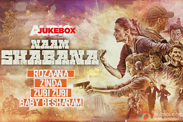 Enjoy The Complete Audio Jukebox Of Taapsee & Akshay Kumar Starrer Naam Shabana