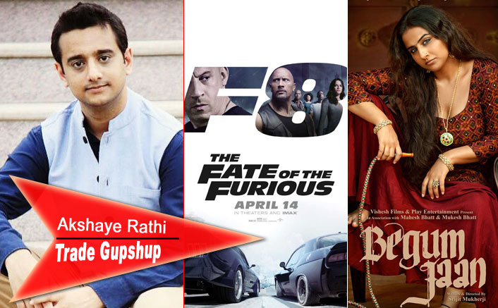 Trade Gupshup: Akshaye Rathi's Prediction On The Fate Of The Furious And Begum Jaan's Box Office Performance