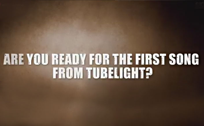 Tubelight's First Song Teaser | Salman Khan Has A Question For You!