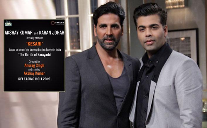Akshay Kumar In Kesari; This Karan Johar Venture To Release On Holi 2019