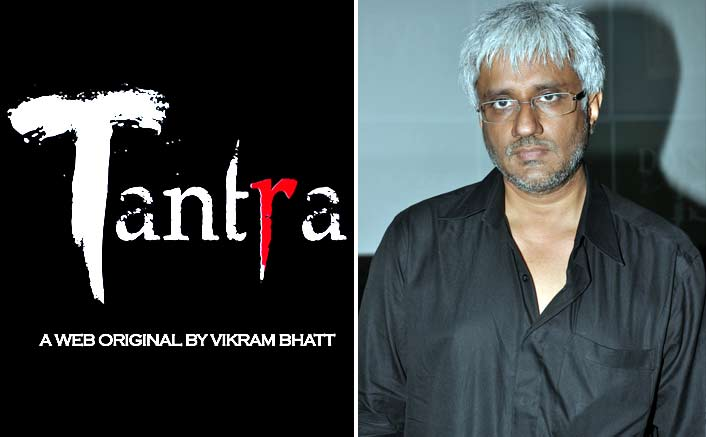 'Tantra'- Vikram Bhatt's new web series for his channel VB on the Web