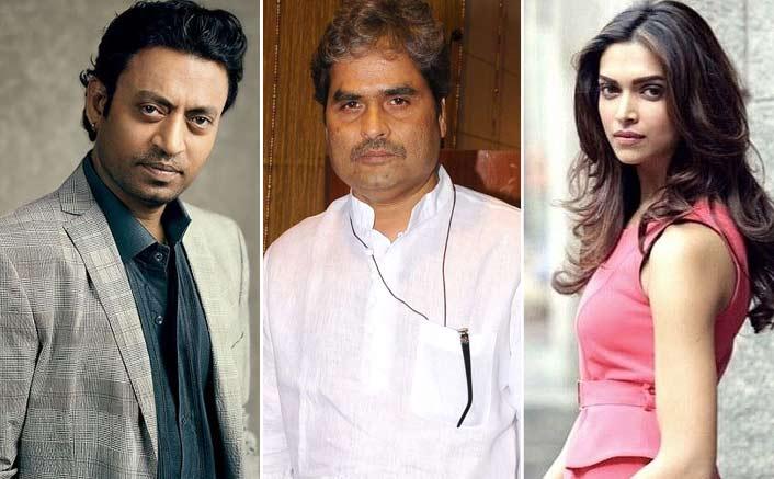 Deepika among finest actors, Irrfan a favourite: Vishal Bhardwaj