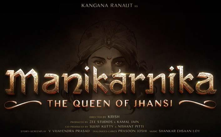 Kangana Ranaut's Manikarnika: The Queen Of Jhansi