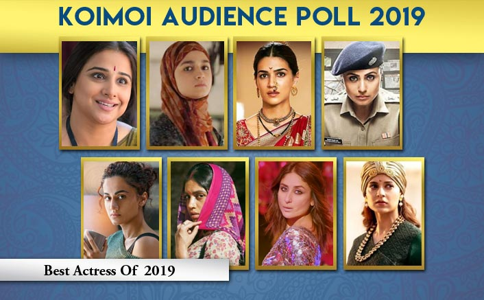 Koimoi Audience Poll 2019: From Alia Bhatt, Taapsee Pannu, Kriti Sanon To Kangana Ranaut - VOTE Now For The BEST Actress!