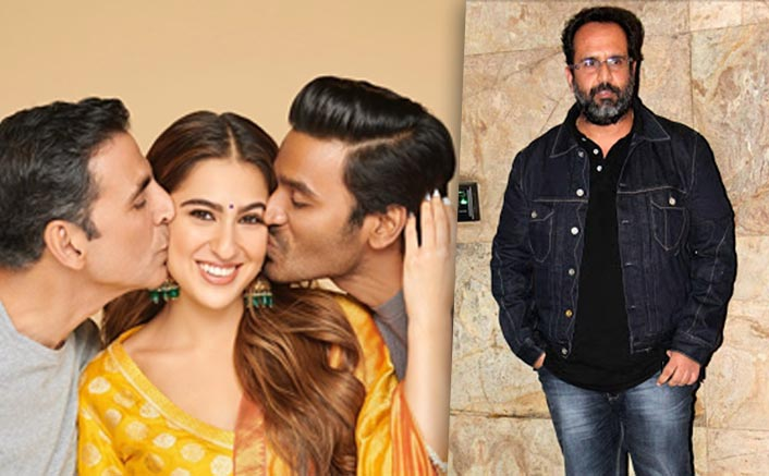 Atrangi Re: Aanand L Rai Talks About The Characters Of Akshay Kumar, Dhanush & Sara Ali Khan