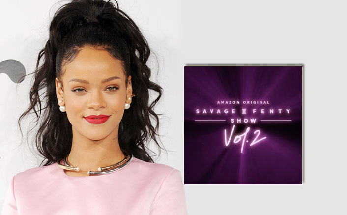 Rihanna's Savage X Fenty Show Vol. 2 Will Start Streaming From This Date