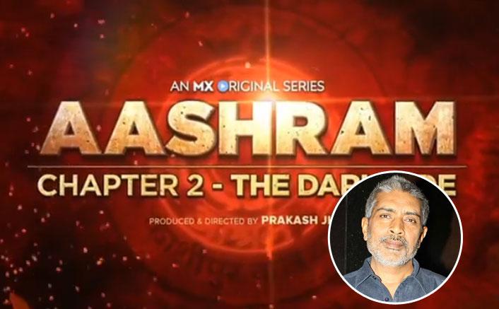 Prakash Jha hopes viewers like 'Ashram: Chapter 2 - The Dark Side'