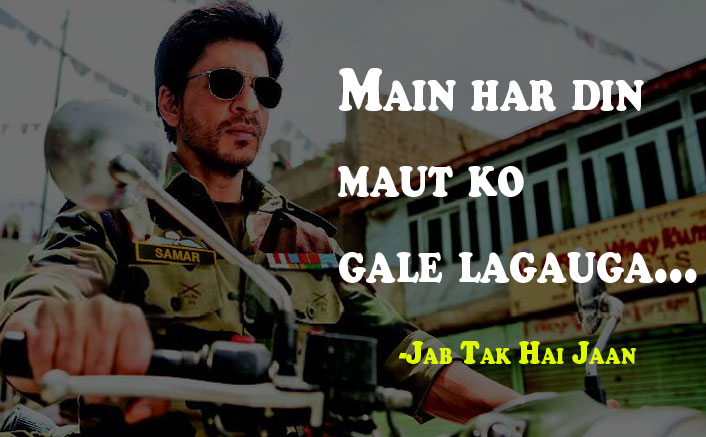 Main har din maut ko gale lagauga Jab Tak Hai Jaan Dialogue