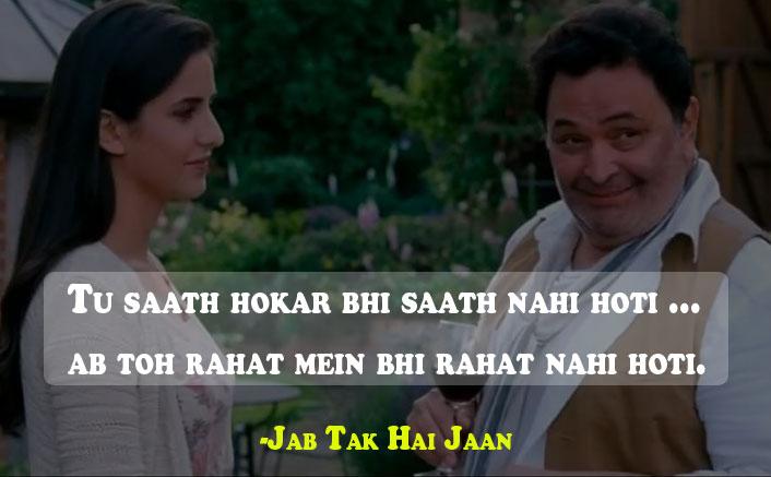 Tu saath hokar bhi saath nahi hoti Jab Tak Hai Jaan Dialogue