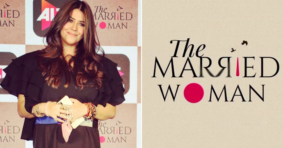 Ekta Kapoor was waiting for a platform like OTT to make 'The Married Woman'