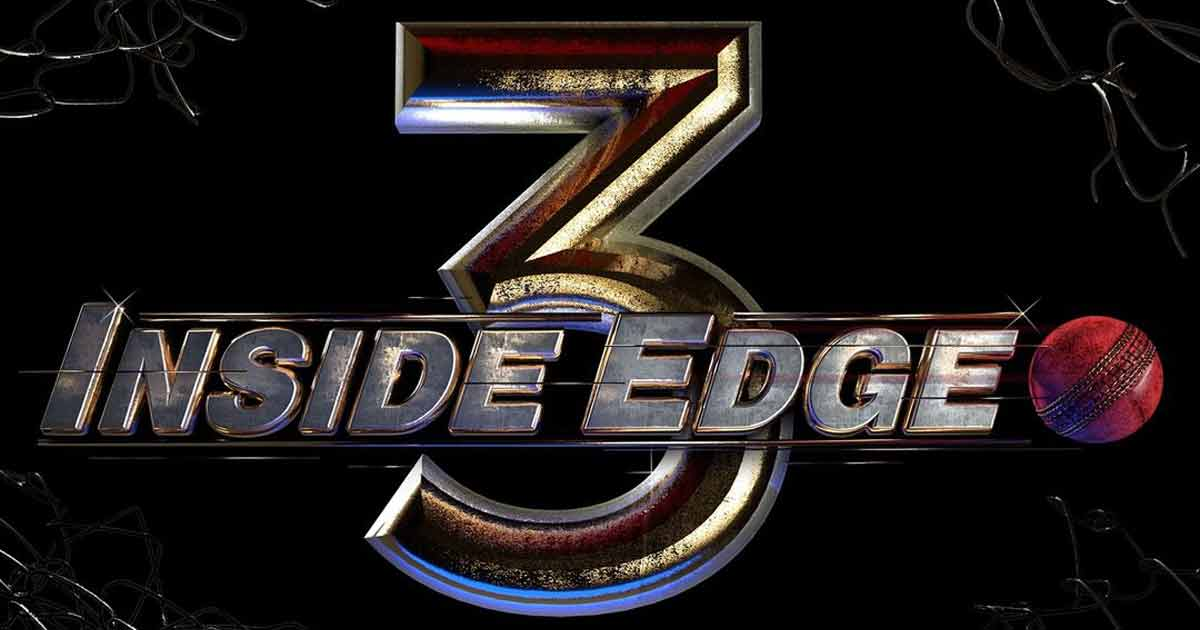 Inside Edge Season 3 Teased With A Brand New Logo Promising More Cricket, More Drama & More Entertainment, Read On