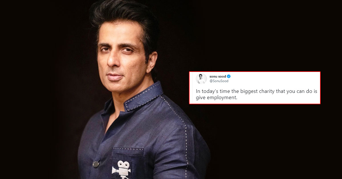 Sonu Sood says the 'biggest charity' today is to give jobs