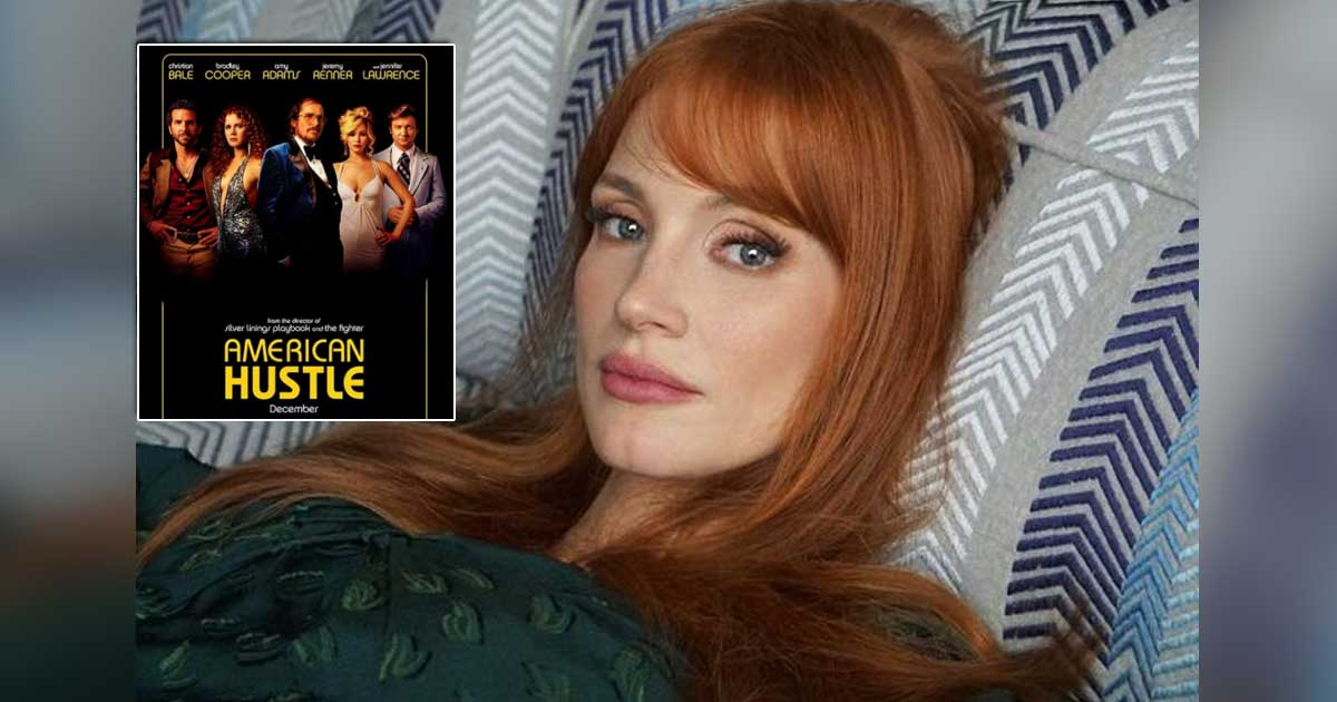 Jessica Chastain Reveals The Real Reason Of Getting Replaced By Jennifer Lawrence In 'American Hustle'